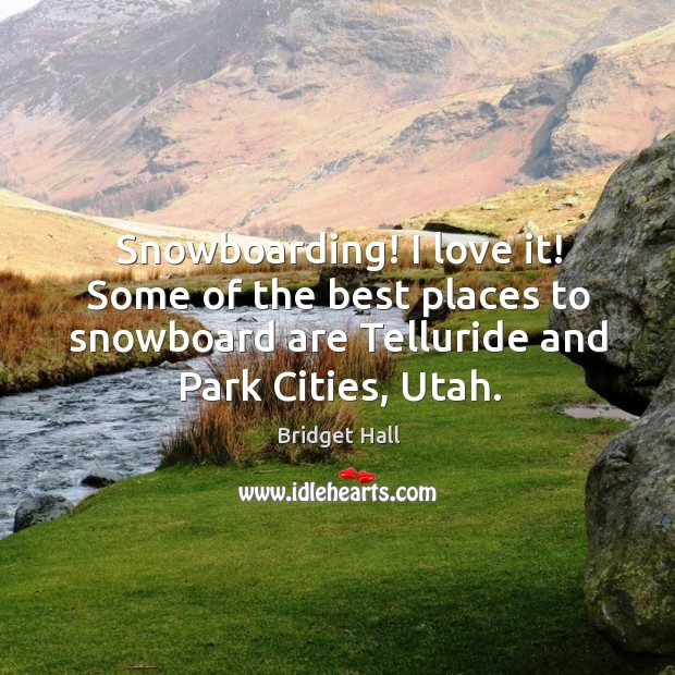Snowboarding! I love it! some of the best places to snowboard are telluride and park cities, utah. Image