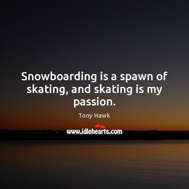 Snowboarding is a spawn of skating, and skating is my passion. Passion Quotes Image