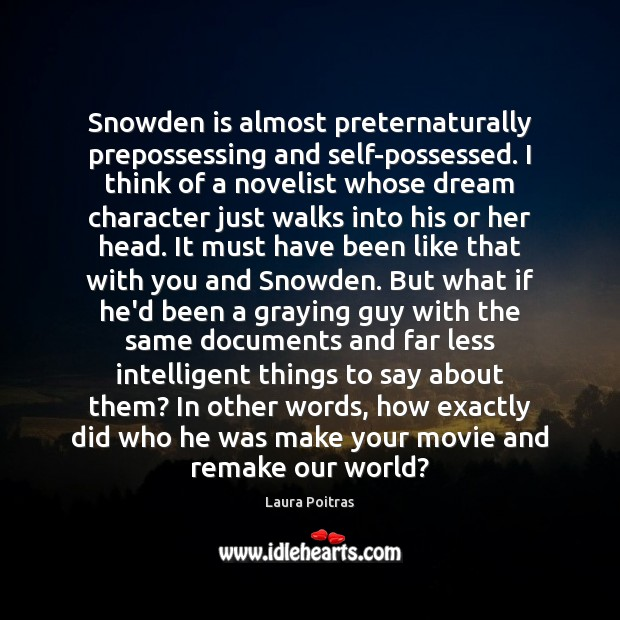 Image, Snowden is almost preternaturally prepossessing and self-possessed. I think of a novelist