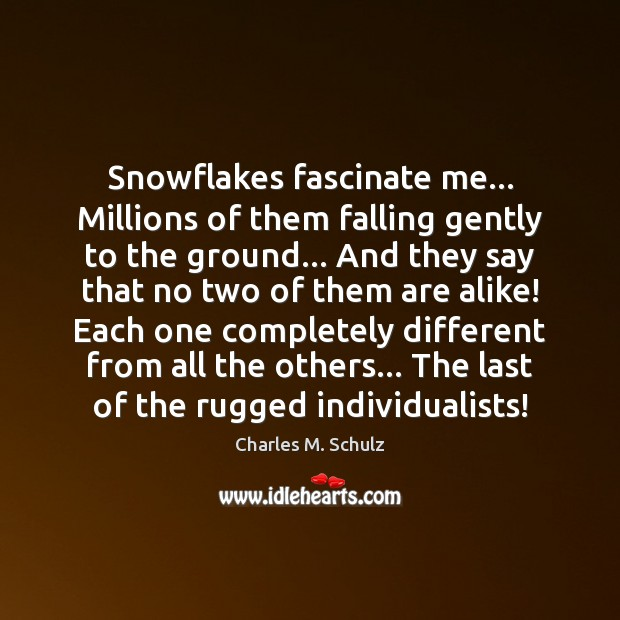 Image, Snowflakes fascinate me… Millions of them falling gently to the ground… And
