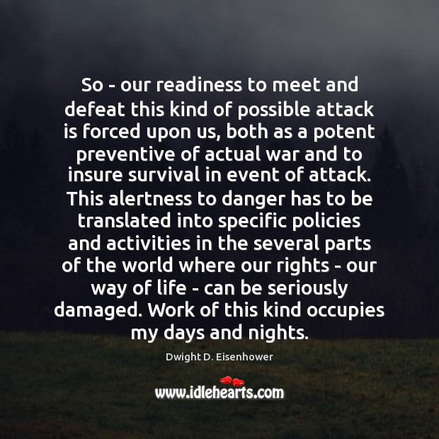 So – our readiness to meet and defeat this kind of possible Dwight D. Eisenhower Picture Quote
