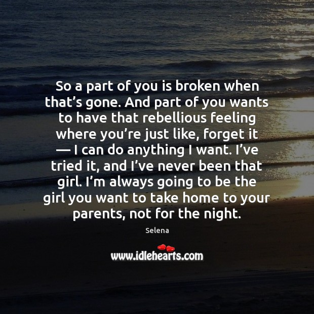 Image, So a part of you is broken when that's gone. And