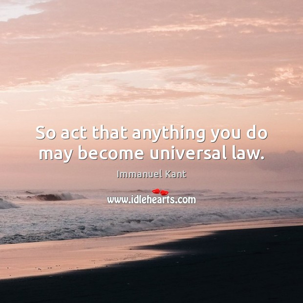 Image, So act that anything you do may become universal law.