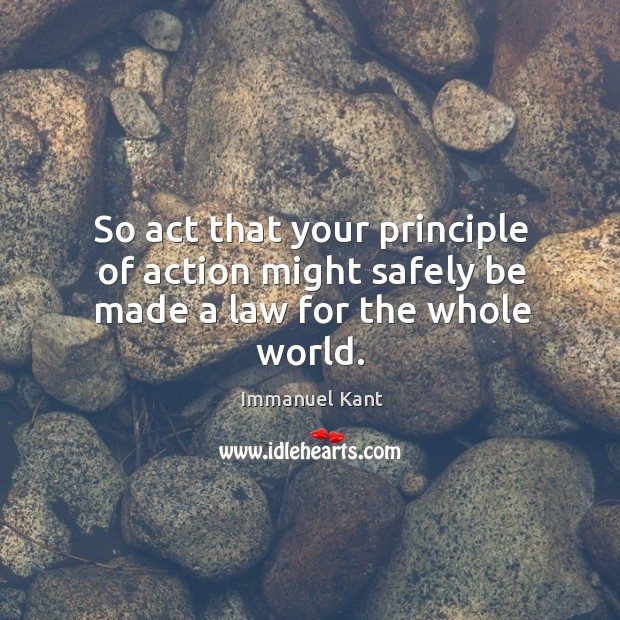 Image, So act that your principle of action might safely be made a law for the whole world.
