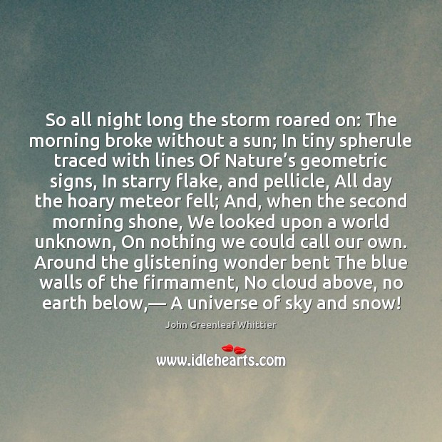 So all night long the storm roared on: The morning broke without John Greenleaf Whittier Picture Quote