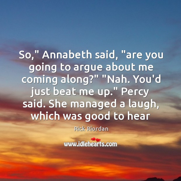 """So,"""" Annabeth said, """"are you going to argue about me coming along?"""" """" Rick Riordan Picture Quote"""