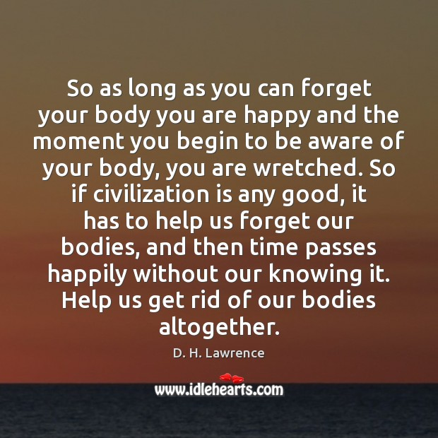 So as long as you can forget your body you are happy Image