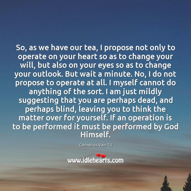 So, as we have our tea, I propose not only to operate Image