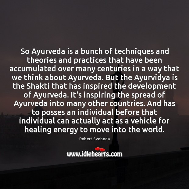 Image, So Ayurveda is a bunch of techniques and theories and practices that