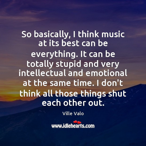 So basically, I think music at its best can be everything. It Image
