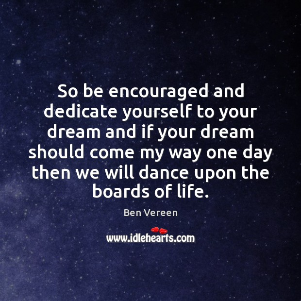 So be encouraged and dedicate yourself to your dream and if your Image