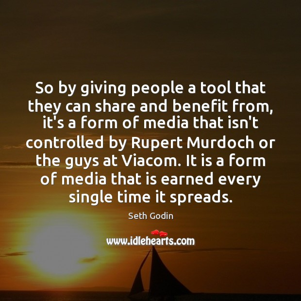So by giving people a tool that they can share and benefit Seth Godin Picture Quote