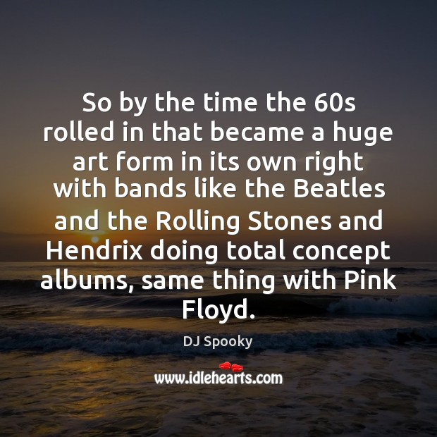 So by the time the 60s rolled in that became a huge DJ Spooky Picture Quote