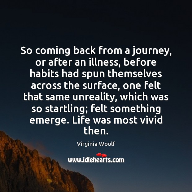 So coming back from a journey, or after an illness, before habits Journey Quotes Image