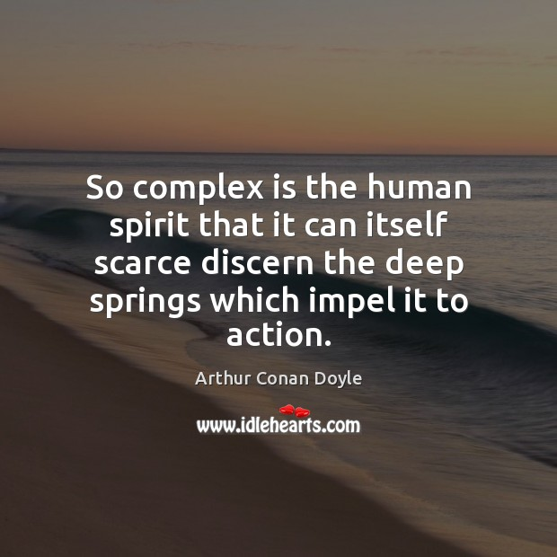 So complex is the human spirit that it can itself scarce discern Arthur Conan Doyle Picture Quote