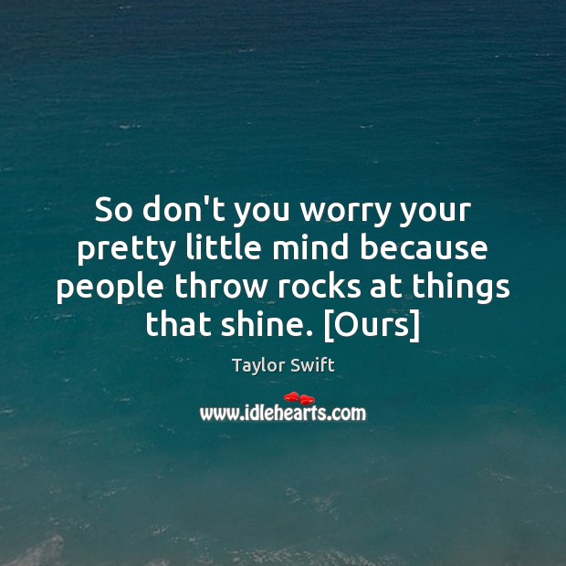 So don't you worry your pretty little mind because people throw rocks Image