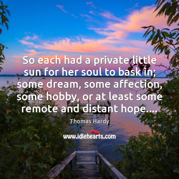 So each had a private little sun for her soul to bask Thomas Hardy Picture Quote