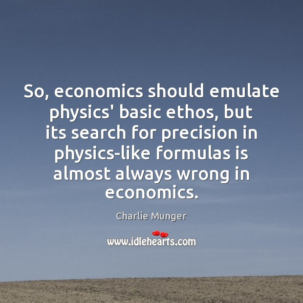 Image, So, economics should emulate physics' basic ethos, but its search for precision