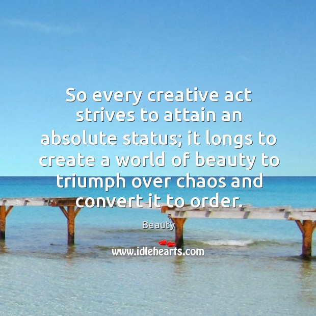 Image, So every creative act strives to attain an absolute status;