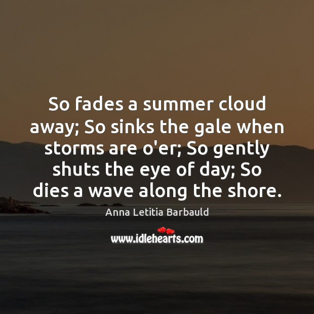 Image, So fades a summer cloud away; So sinks the gale when storms