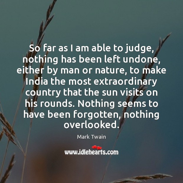So far as I am able to judge, nothing has been left Image