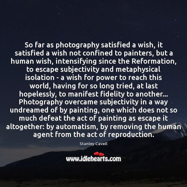 So far as photography satisfied a wish, it satisfied a wish not Image