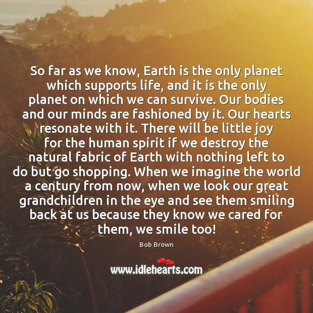 So far as we know, Earth is the only planet which supports Image