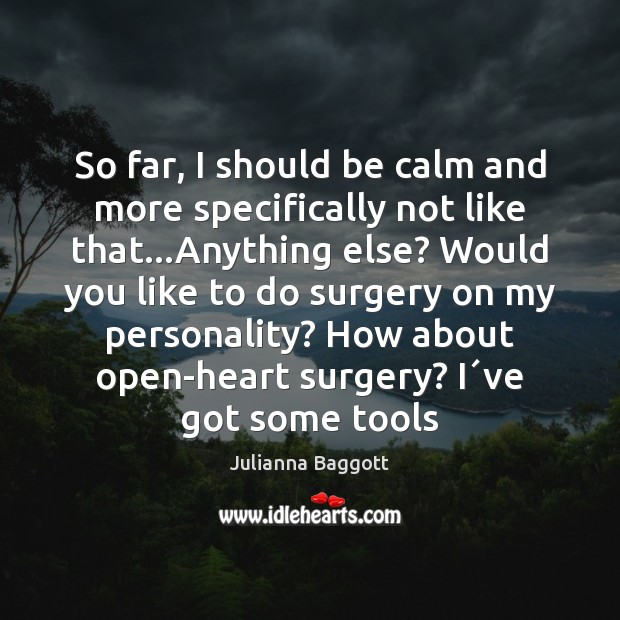 So far, I should be calm and more specifically not like that… Julianna Baggott Picture Quote