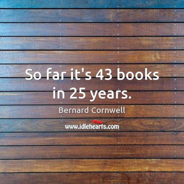 So far it's 43 books in 25 years. Image