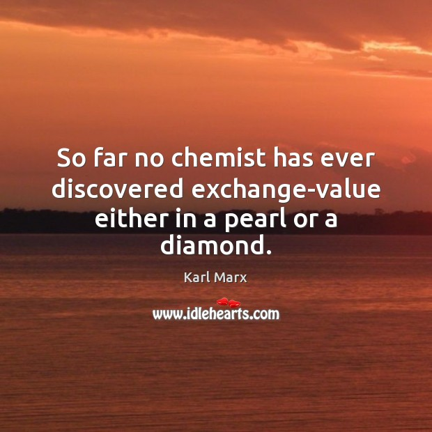 Image, So far no chemist has ever discovered exchange-value either in a pearl or a diamond.