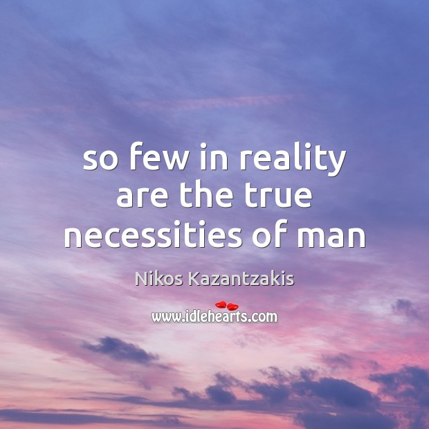 So few in reality are the true necessities of man Image