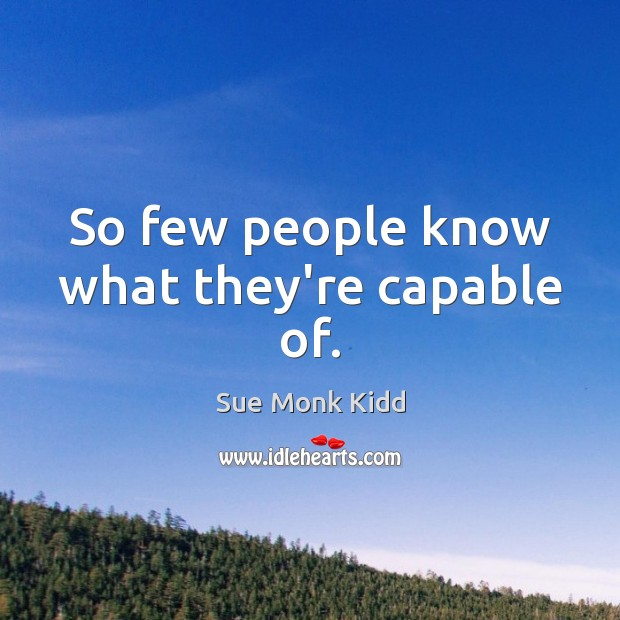 So few people know what they're capable of. Image