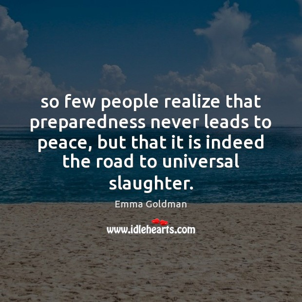 So few people realize that preparedness never leads to peace, but that Image