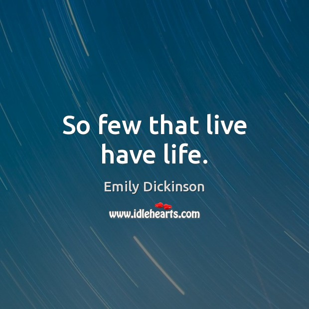 So few that live have life. Picture Quotes Image
