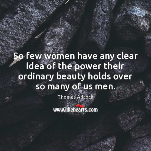 So few women have any clear idea of the power their ordinary Image