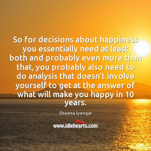 So for decisions about happiness you essentially need at least both and Image