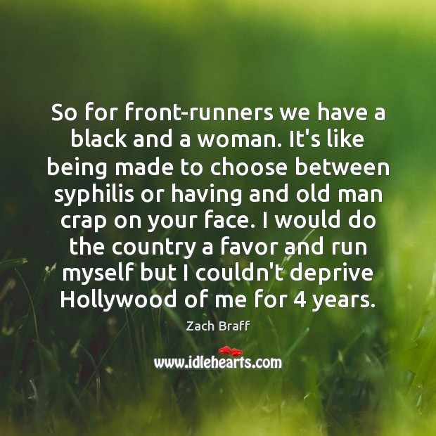 So for front-runners we have a black and a woman. It's like Image