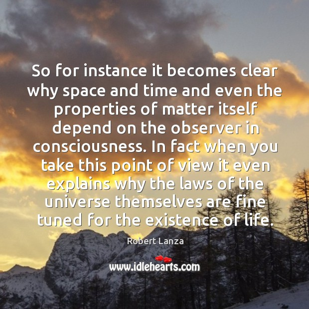 So for instance it becomes clear why space and time and even the properties of Robert Lanza Picture Quote