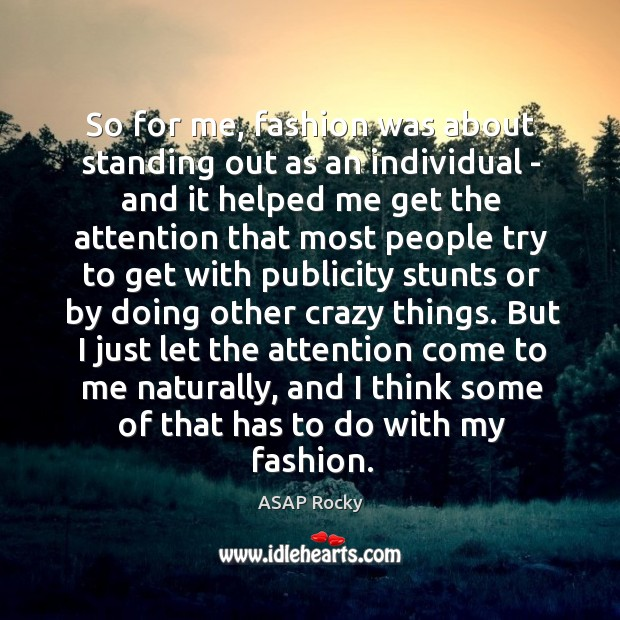 So for me, fashion was about standing out as an individual – Image