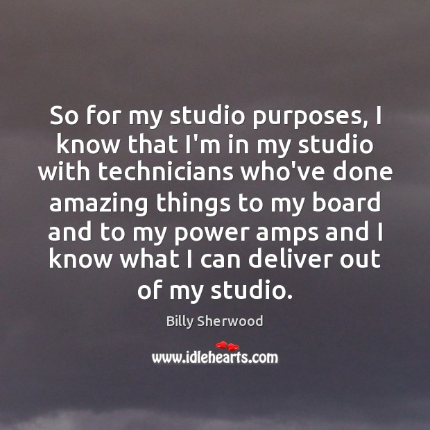 So for my studio purposes, I know that I'm in my studio Billy Sherwood Picture Quote