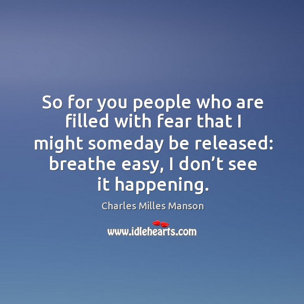 So for you people who are filled with fear that I might someday be released: breathe easy, I don't see it happening. Image