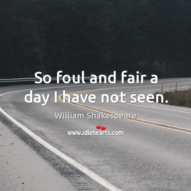 So foul and fair a day I have not seen. Image