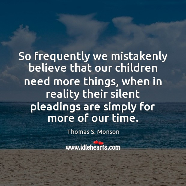 So frequently we mistakenly believe that our children need more things, when Image