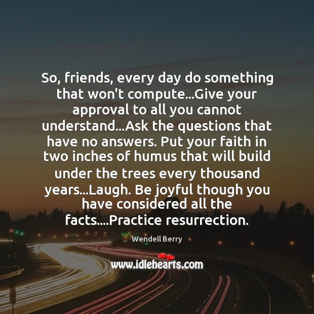 Image, So, friends, every day do something that won't compute…Give your approval