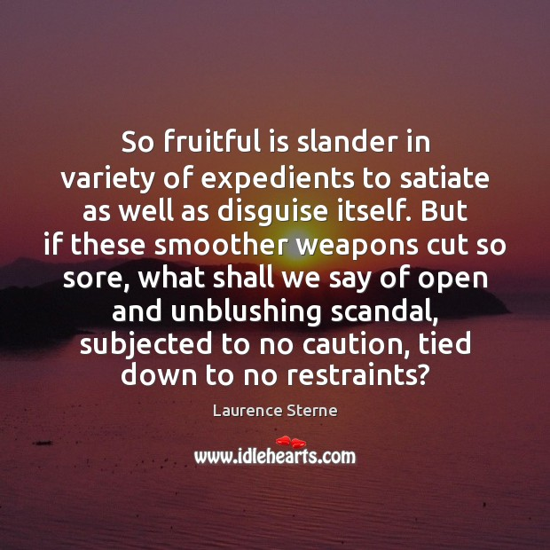 So fruitful is slander in variety of expedients to satiate as well Laurence Sterne Picture Quote