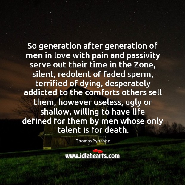 Image, So generation after generation of men in love with pain and passivity