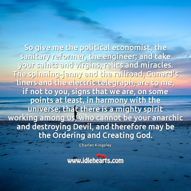 So give me the political economist, the sanitary reformer, the engineer; and Charles Kingsley Picture Quote