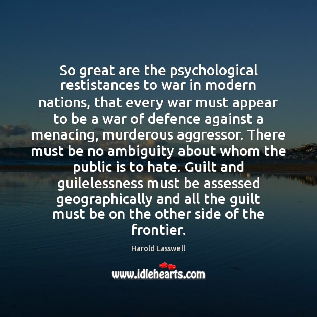 So great are the psychological restistances to war in modern nations, that Image
