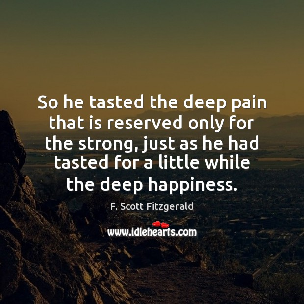 So he tasted the deep pain that is reserved only for the F. Scott Fitzgerald Picture Quote