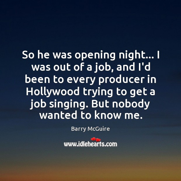 Image, So he was opening night… I was out of a job, and